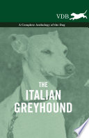The Italian Greyhound   A Complete Anthology of the Dog