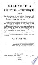 Calendrier perpétuel et historique fondé sur les principes des plus célèbres astronomes...
