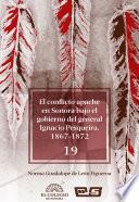 El conflicto apache en Sonora bajo el gobierno del general Ignacio Pesqueira, 1867-1873