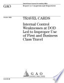 Travel cards internal control weaknesses at DOD led to improper use of first and business class travel.