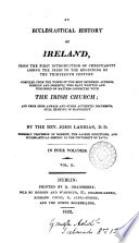 An ecclesiastical history of Ireland  from the first introduction of Christianity to the beginning of the thirteenth century