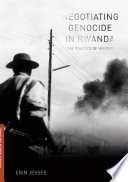 Negotiating Genocide in Rwanda Politics Of History In The