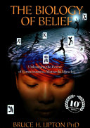 The Biology Of Belief : the field of new biology. former medical school...