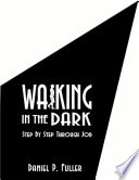 Walking In the Dark: Step By Step Through Job Step By Step While He Examines