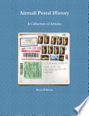 Airmail Postal History  A Collection of Articles