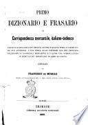 Primo dizionario e frasario di corrispondenza mercantile  italiano tedesco tratto dai migliori e pi   recenti autori in questa sfera e corredato da due appendici     compilato da Francesco de Mordax