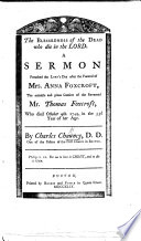The Blessedness Of The Dead Who Die In The Lord. A Sermon Preached The Lord's Day After The Funeral Of Mrs. Anna Foxcroft, Etc : ...