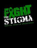 Fight The Stigma Mental Health Awareness