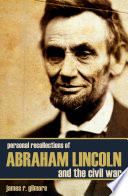 Personal Recollections Of Abraham Lincoln And The Civil War  Expanded  Annotated