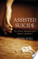 Assisted Suicide  The Liberal  Humanist Case Against Legalization