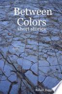 Between Colors -Short Stories