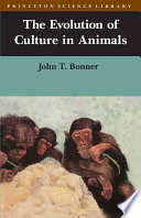The Evolution Of Culture In Animals : origins of culture as man now knows...