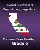 California Test Prep English Language Arts Common Core Reading Grade 6