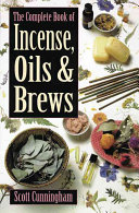 The Complete Book of Incense  Oils   Brews
