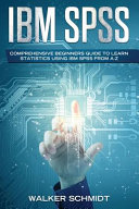 Ibm Spss Comprehensive Beginners Guide To Learn Statistics Using Ibm Spss From A Z