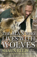 The Man Who Lives With Wolves : they're also his family. an extraordinary man, shaun...