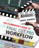 The Filmmaker s Guide to Final Cut Pro Workflow