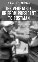 THE VEGETABLE  OR FROM PRESIDENT TO POSTMAN