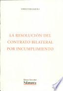 La resolución del contrato bilateral por incumplimiento