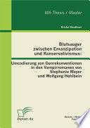 Blutsauger zwischen Emanzipation und Konservativismus  Umcodierung von Genrekonventionen in den Vampirromanen von Stephenie Meyer und Wolfgang Hohlbein