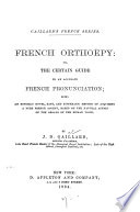 French Ortho  py  Or  The Certain Guide to an Accurate French Pronunciation