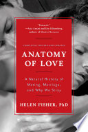 Anatomy of Love  A Natural History of Mating  Marriage  and Why We Stray  Completely Revised and Updated with a New Introduction