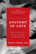 "Anatomy Of Love: A Natural History Of Mating, Marriage, And Why We Stray (Completely Revised And Updated With A New Introduction) : first published in 1992, helen fisher's ""fascinating"" (new..."