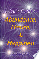 A Soul S Guide To Abundance Health And Happiness