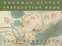Buddha S Little Instruction Book : wisdom, advice, and guidance shares insights...