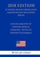 National Registry Of Certified Medical Examiners Notice Of Proposed Rulemaking Us Federal Motor Carrier Safety Administration Regulation Fmcsa 2018 Edition