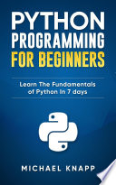 Python Programming For Beginners Learn The Fundamentals Of Python In 7 Days