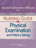 Student Laboratory Manual for Bates  Nursing Guide to Physical Examination and History Taking