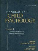 Handbook of Child Psychology  Theoretical Models of Human Development
