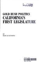 Gold Rush Politics California's First Legislature
