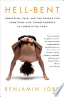 Hell Bent  Obsession  Pain  and the Search for Something Like Transcendence in Competitive Yoga Book PDF