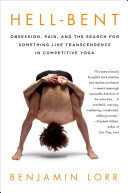 Hell Bent Obsession Pain And The Search For Something Like Transcendence In Competitive Yoga