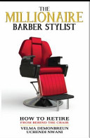 Millionaire Barber Stylist: How to Retire from Behind the Chair
