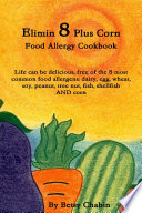 Elimin 8 Plus Corn Food Allergy Cookbook Life Can Be Delicious Free Of The 8 Most Common Food Allergens Dairy Egg Wheat Soy Peanut Tree Nut Fish Shellfish And Corn