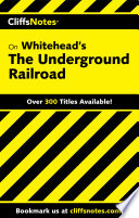 CliffsNotes on Whitehead s The Underground Railroad