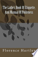 The Ladie s Book of Etiquette  and Manual of Politeness