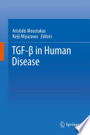 TGF-β In Human Disease : properties manifested during embryonic development, adult...