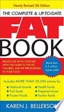 The Complete Up-to-Date Fat Book : resource of its kind. an invaluable tool...