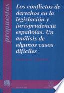 Los conflictos de derechos en la legislaci  n y jurisprudencia espa  olas