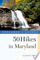 Explorer s Guide 50 Hikes in Maryland  Walks  Hikes   Backpacks from the Allegheny Plateau to the Atlantic Ocean  Third Edition
