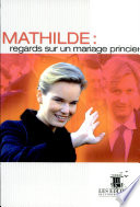 Mathilde: regards sur un mariage princier