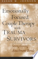 Emotionally Focused Couple Therapy With Trauma Survivors