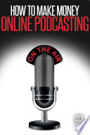 How to Make Money Online Podcasting