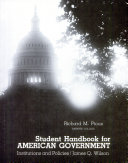 Student handbook for American government  institutions and policies James Q  Wilson