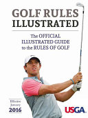 USGA Golf Rules Illustrated 2016 : revised 1st january, 2016, together with over 100...