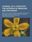 Journal of a Tour Into the Interior of Missouri and Arkansaw  from Potosi  Or Mine a Burton  in Missouri Territory  in a South West Direction  Toward